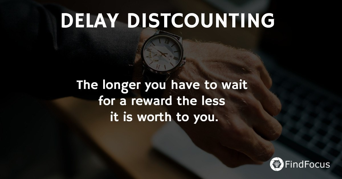 The longer you have to wait  for a reward the less  it is worth to you.