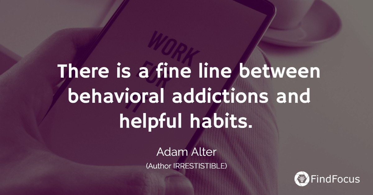 There is a fine line between behavioral addictions and helpful habits.