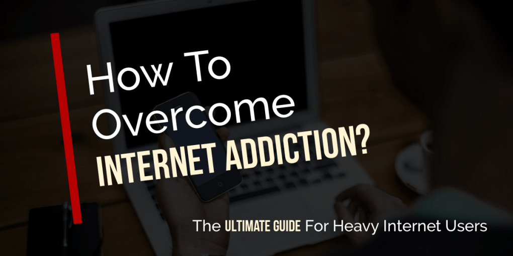 How To Overcome Internet Addiction