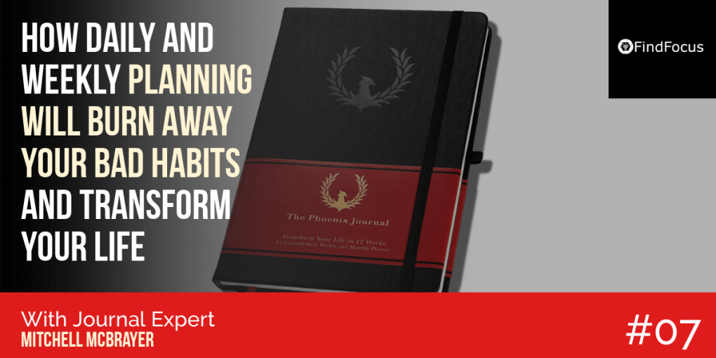 How Daily And Weekly Planning Will Burn Away Your Bad Habits And Transform Your Life
