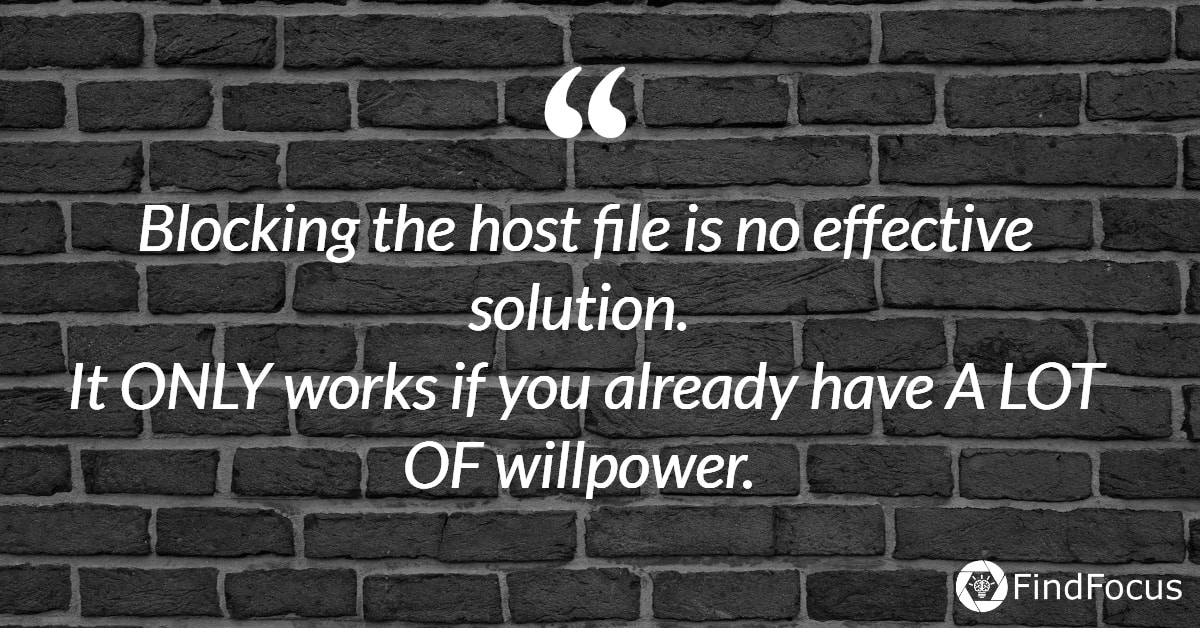 Blocking the host file is no effective solution.  It ONLY works if you already have A LOT OF willpower.