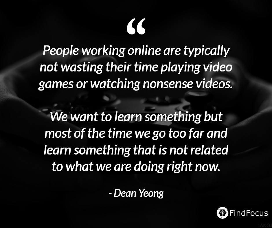 People working online are typically not wasting their time playing video games or watching nonsense videos.  We want to learn something but most of the time we go too far and learn something that is not related to what we are doing right now.