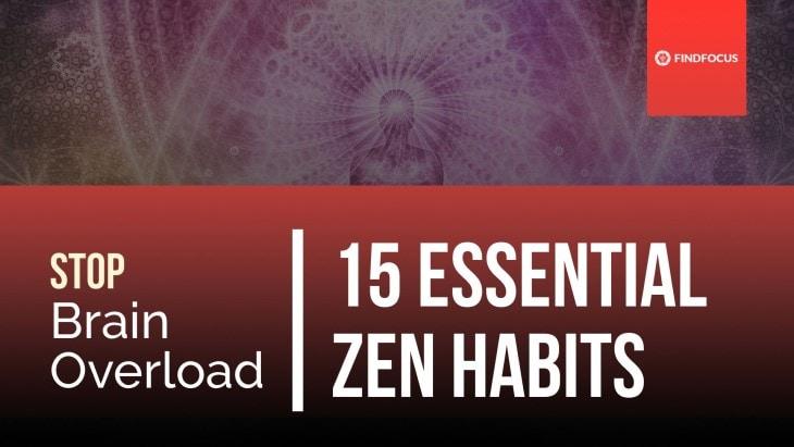 Renewing Your Mind – 15 Essential Zen Habits to Stop Brain Overload