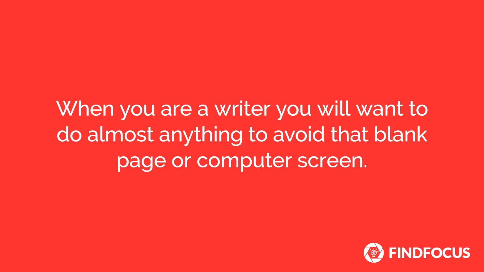 When you are a writer you will want to do almost anything to avoid that blank page or computer screen.