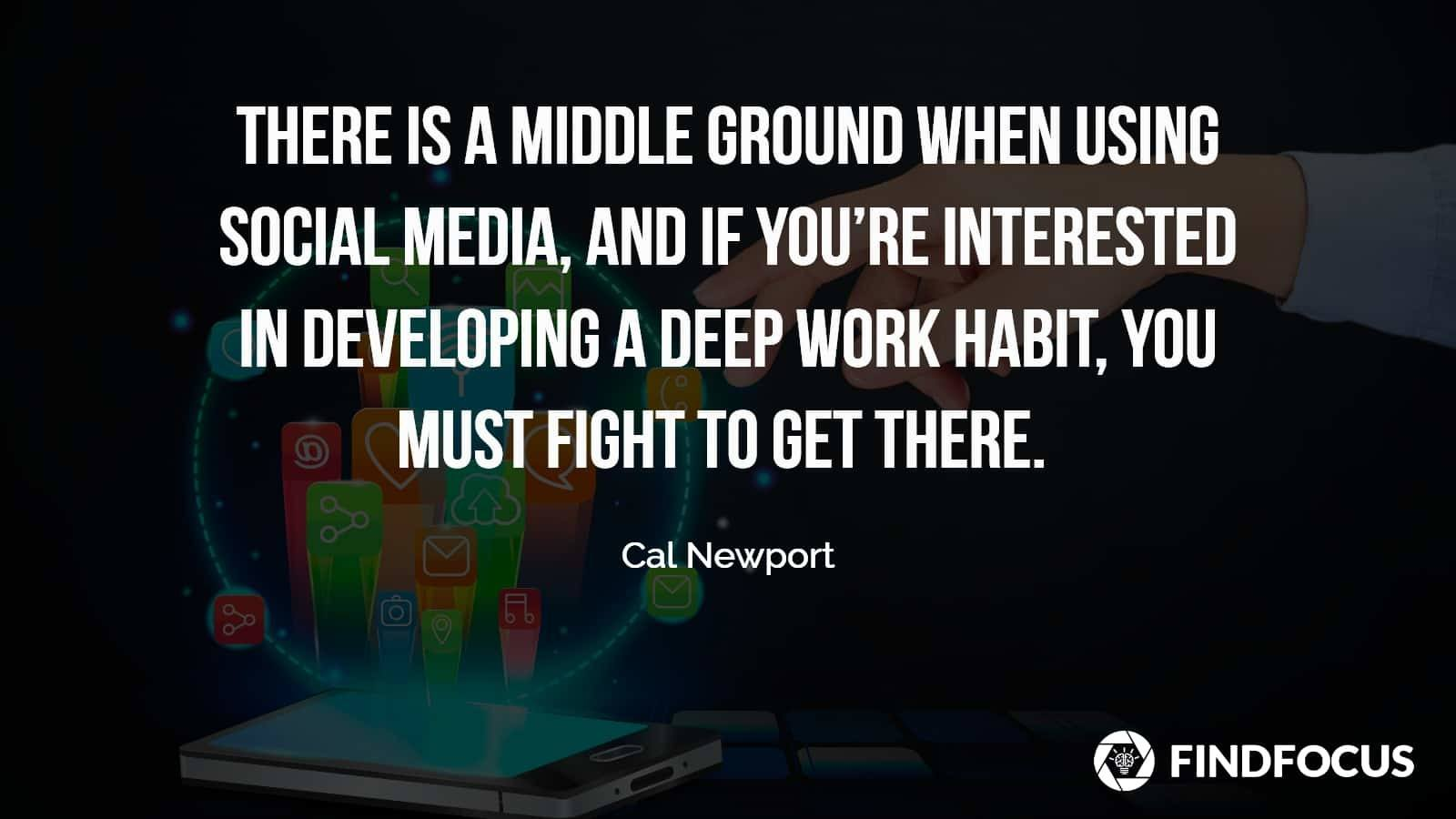 How to develop Deep Work Habits  when using Social Media