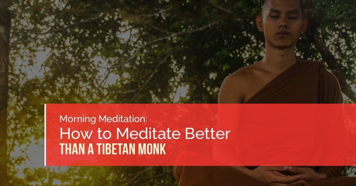 How To Meditate Better Than a Tibetan Monk