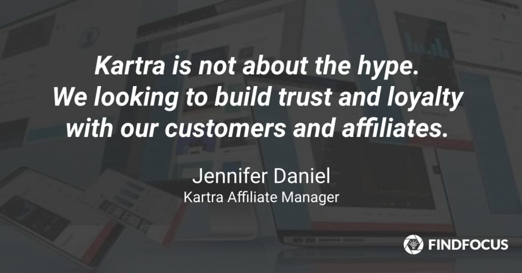 Kartra is not about the hype.  We looking to build trust and loyalty with our customers and affiliates.