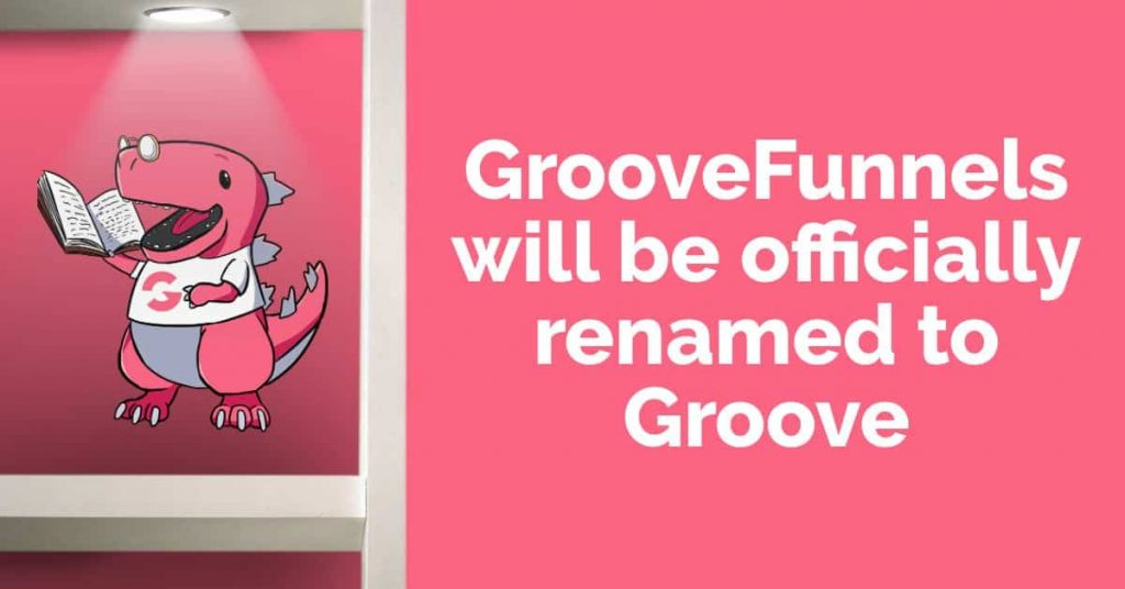 The New Name For GrooveFunnels Is Groove